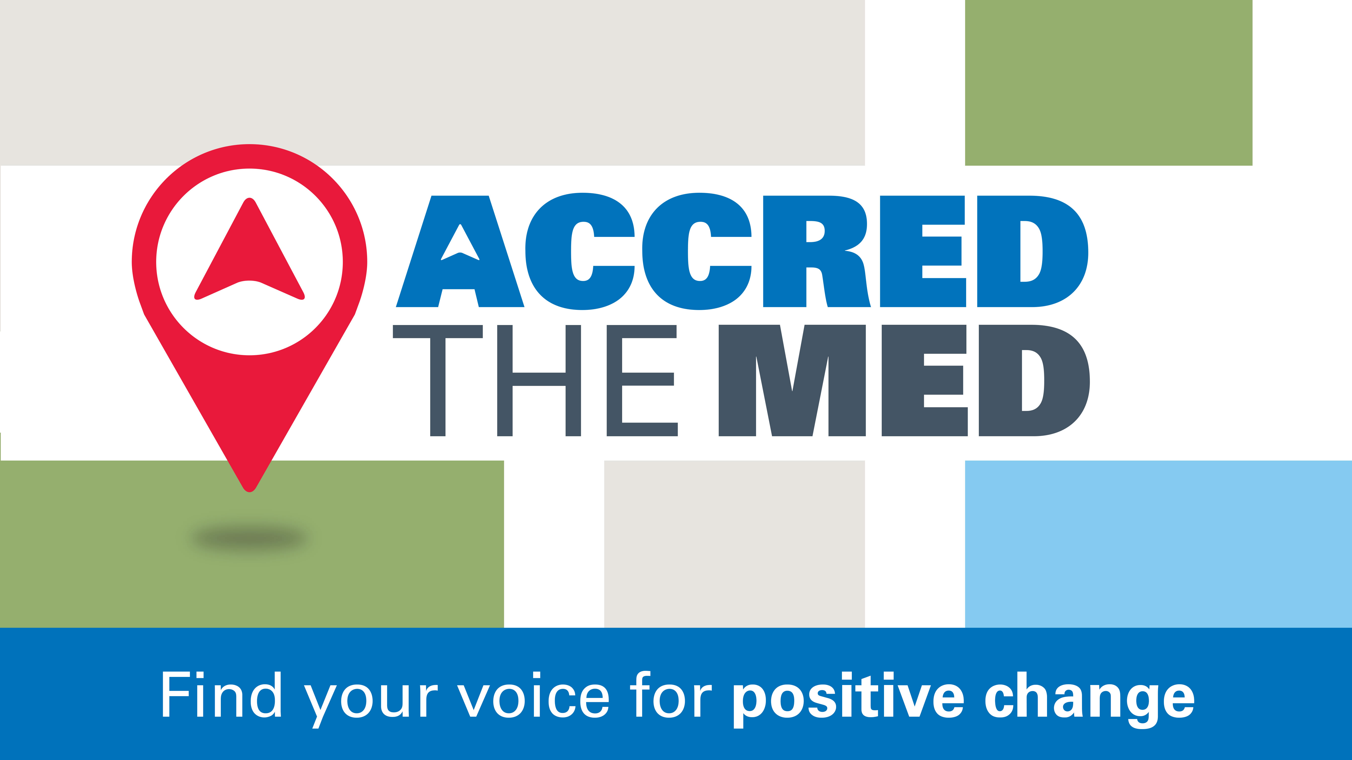 Accred The Med, Find your voice for positive change