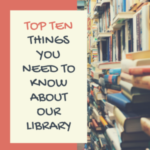 Top 10 things you need to know about our library